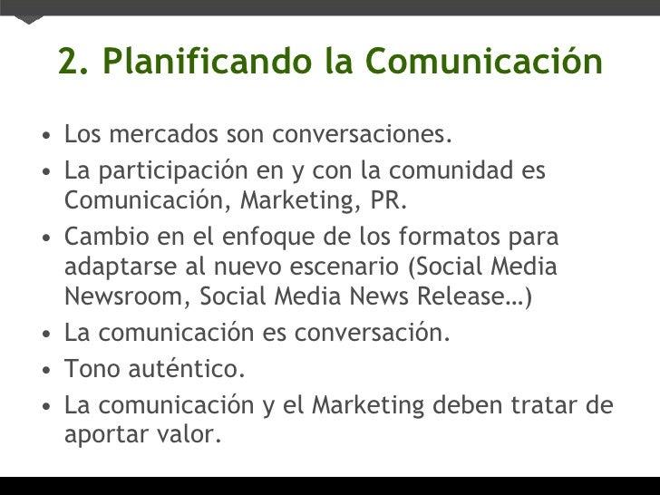 2. Planificando la Comunicación <ul><li>Los mercados son conversaciones. </li></ul><ul><li>La participación en y con la co...