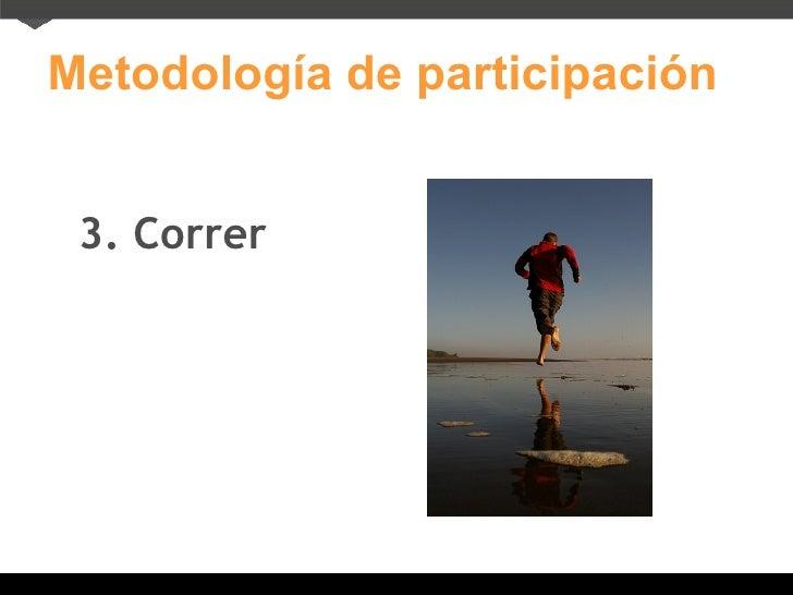 Metodología de participación 3. Correr