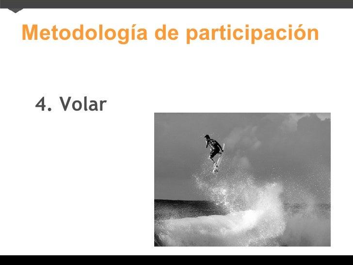 Metodología de participación 4. Volar