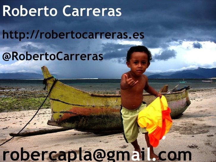 Roberto Carreras http://robertocarreras.es @RobertoCarreras [email_address] a i l. com
