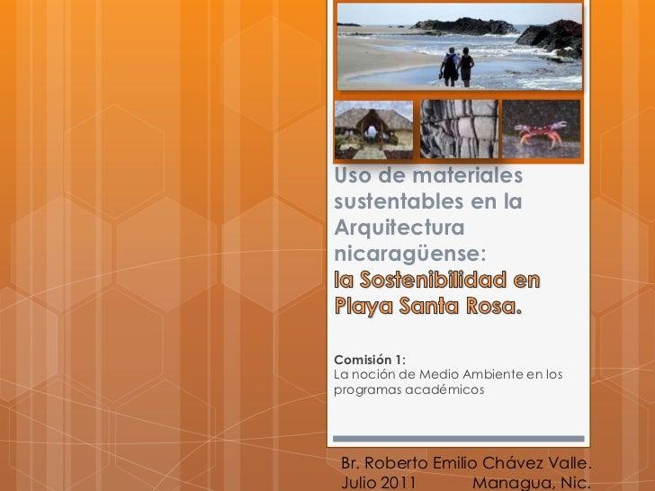 Uso de materiales sustentables en la Arquitectura nicaragüense: la Sostenibilidad en Playa Santa Rosa.<br />Comisión 1:La ...