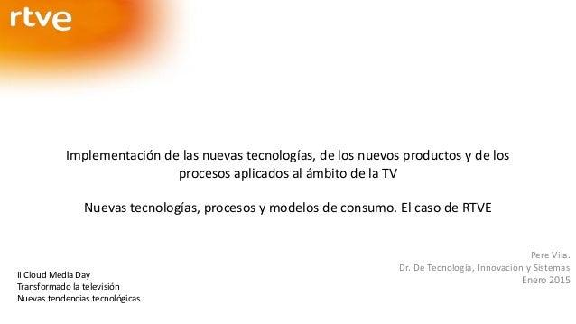 Implementación de las nuevas tecnologías, de los nuevos productos y de los procesos aplicados al ámbito de la TV Nuevas te...