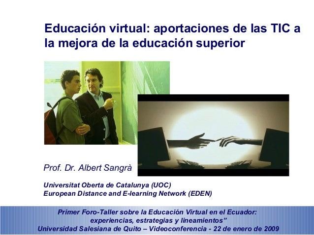 Educación virtual: aportaciones de las TIC a la mejora de la educación superior Prof. Dr. Albert Sangrà Universitat Oberta...