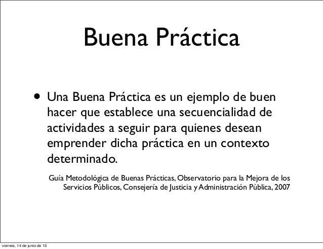 Buena Práctica• Una Buena Práctica es un ejemplo de buenhacer que establece una secuencialidad deactividades a seguir para...