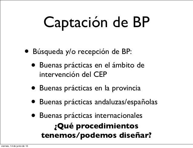 Captación de BP• Búsqueda y/o recepción de BP:• Buenas prácticas en el ámbito deintervención del CEP• Buenas prácticas en ...