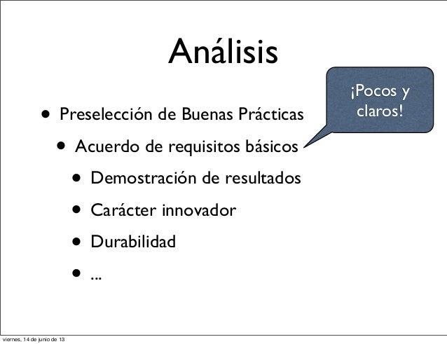 Análisis• Preselección de Buenas Prácticas• Acuerdo de requisitos básicos• Demostración de resultados• Carácter innovador•...
