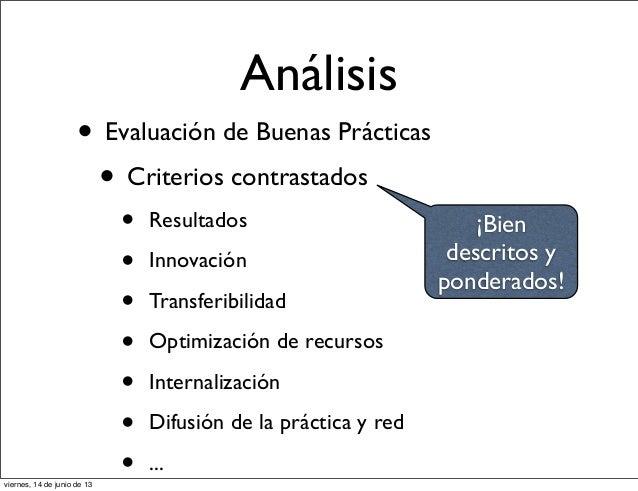 Análisis• Evaluación de Buenas Prácticas• Criterios contrastados• Resultados• Innovación• Transferibilidad• Optimización d...