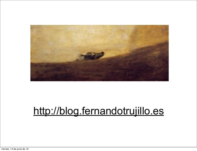 http://blog.fernandotrujillo.esviernes, 14 de junio de 13