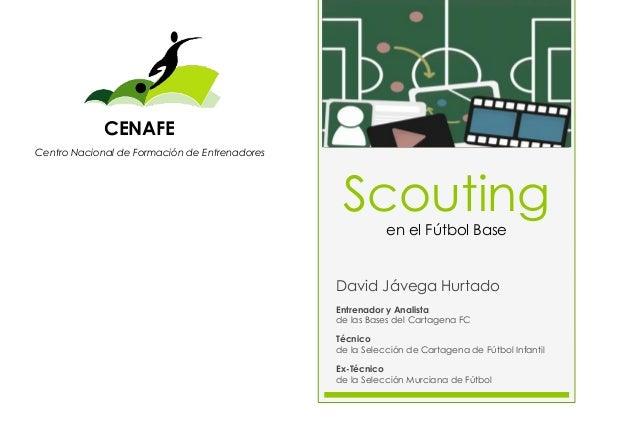 Scouting en el Fútbol Base David Jávega Hurtado Entrenador y Analista de las Bases del Cartagena FC Técnico de la Selecció...