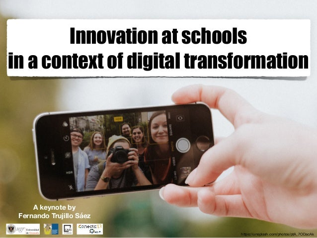 Innovation at schools in a context of digital transformation https://unsplash.com/photos/ptA_7ODacAk A keynote by Fernando...