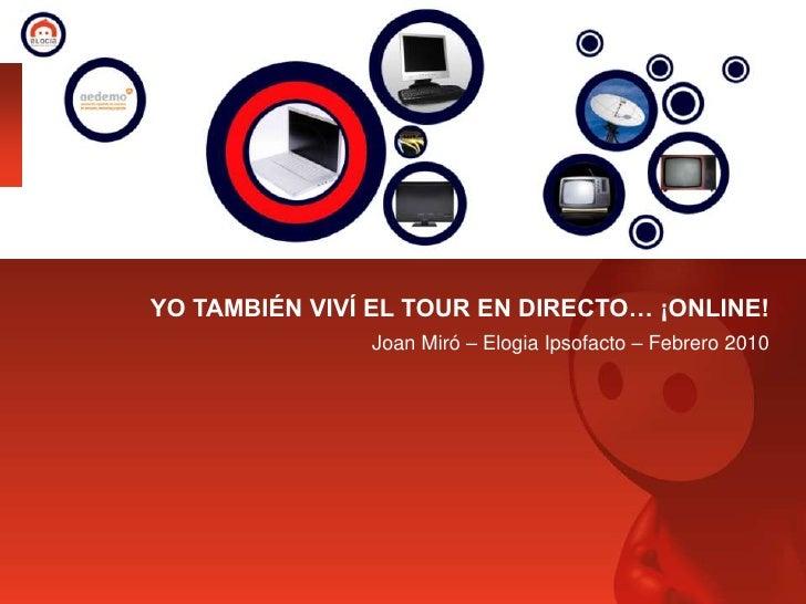 YO TAMBIÉN VIVÍ EL TOUR EN DIRECTO… ¡ONLINE!<br />Joan Miró – Elogia Ipsofacto – Febrero 2010<br />