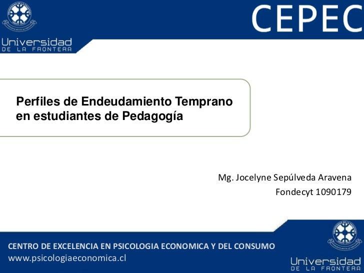 Perfiles de Endeudamiento Temprano en estudiantes de Pedagogía                                             Mg. Jocelyne Se...