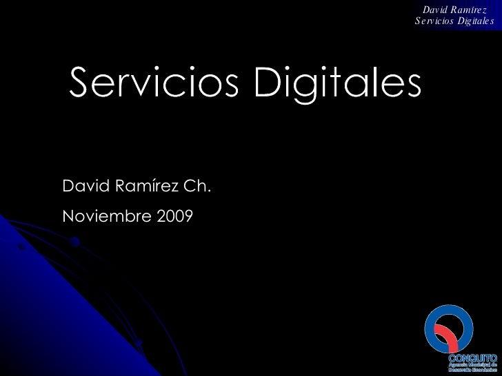 David Ramírez Ch.  Noviembre 2009 Servicios Digitales David Ramírez Servicios Digitales