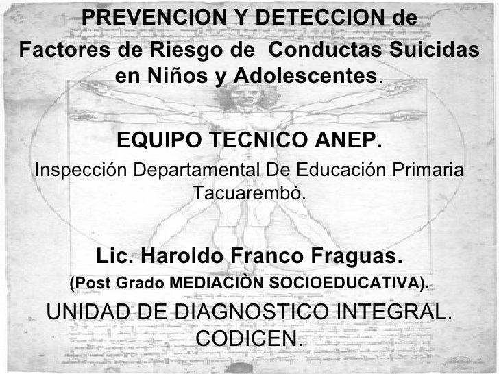 PREVENCION Y DETECCION de Factores de Riesgo de  Conductas Suicidas en Niños y Adolescentes . EQUIPO TECNICO ANEP. Inspecc...
