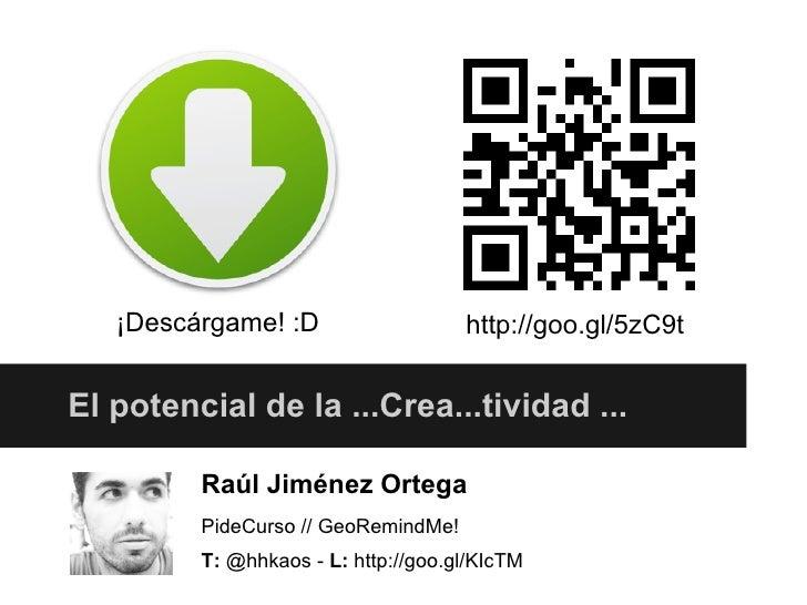 ¡Descárgame! :D                   http://goo.gl/5zC9tEl potencial de la ...Crea...tividad ...         Raúl Jiménez Ortega ...