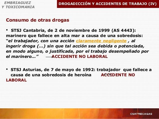 Consumo de otras drogas EMBRIAGUEZ Y TOXICOMANIA DROGADICCIÓN Y ACCIDENTES DE TRABAJO (IV)  STSJ Cantabria, de 2 de novie...