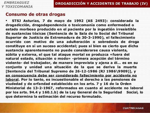 Consumo de otras drogas EMBRIAGUEZ Y TOXICOMANIA DROGADICCIÓN Y ACCIDENTES DE TRABAJO (IV)  STSJ Asturias, 7 de mayo de 1...