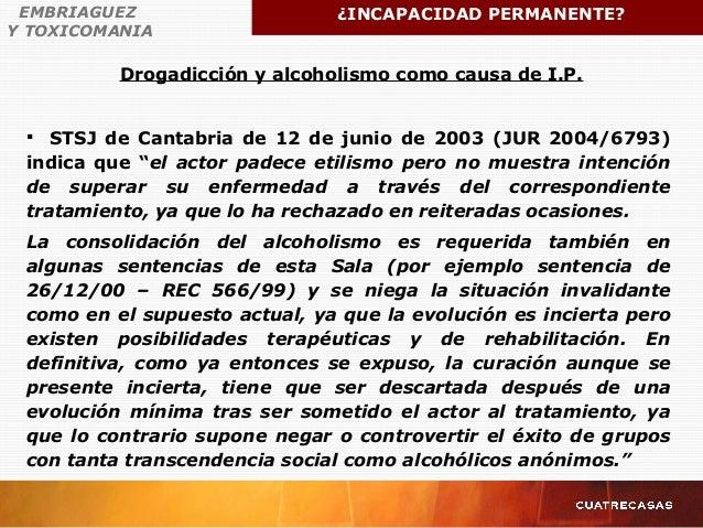 Drogadicción y alcoholismo como causa de I.P. EMBRIAGUEZ Y TOXICOMANIA ¿INCAPACIDAD PERMANENTE?  STSJ de Cantabria de 12 ...