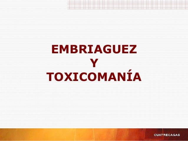 EMBRIAGUEZ Y TOXICOMANÍA