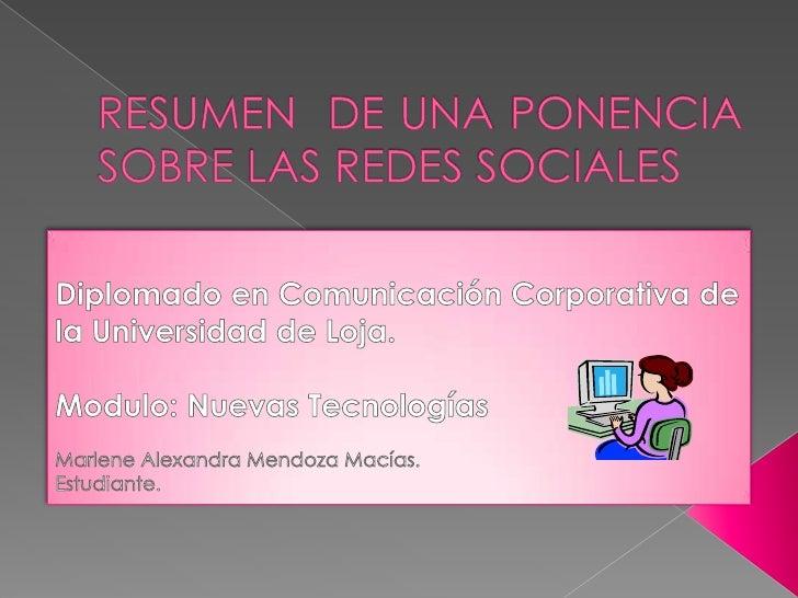 RESUMEN  DE UNA PONENCIASOBRE LAS REDES SOCIALES<br />Diplomado en Comunicación Corporativa de la Universidad de Loja.<br ...
