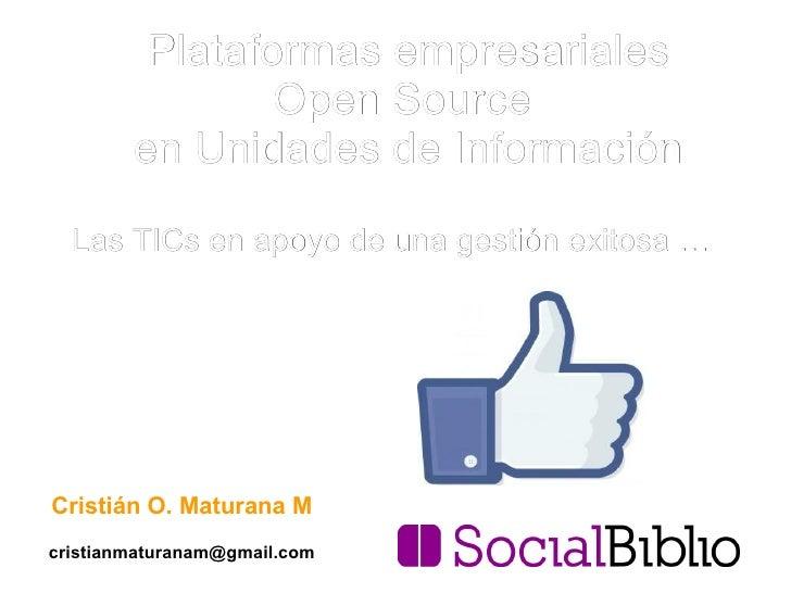 Plataformas empresariales                Open Source        en Unidades de Información  Las TICs en apoyo de una gestión e...