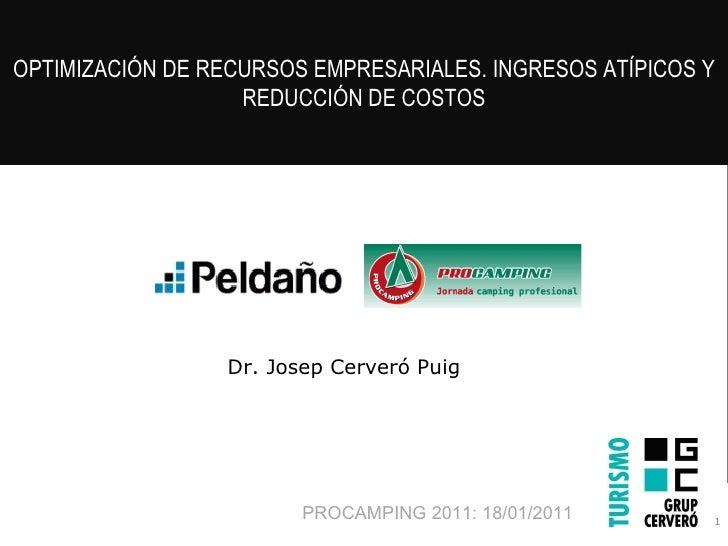 PROCAMPING 2011: 18/01/2011 OPTIMIZACIÓN DE RECURSOS EMPRESARIALES. INGRESOS ATÍPICOS Y REDUCCIÓN DE COSTOS Dr. Josep Cerv...