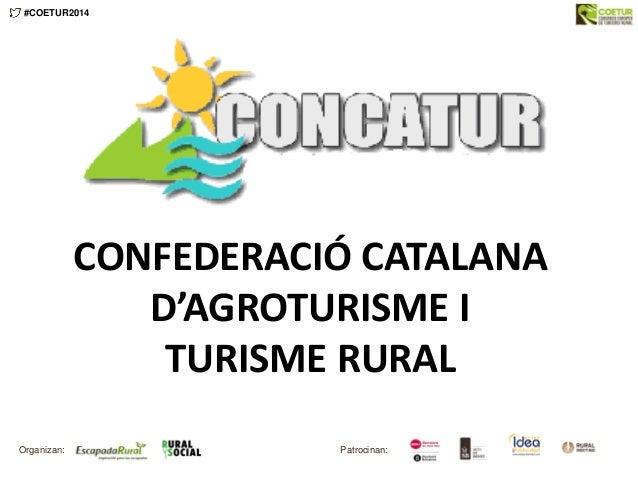 CONFEDERACIÓ CATALANA D'AGROTURISME I TURISME RURAL #COETUR2014 Patrocinan:Organizan: