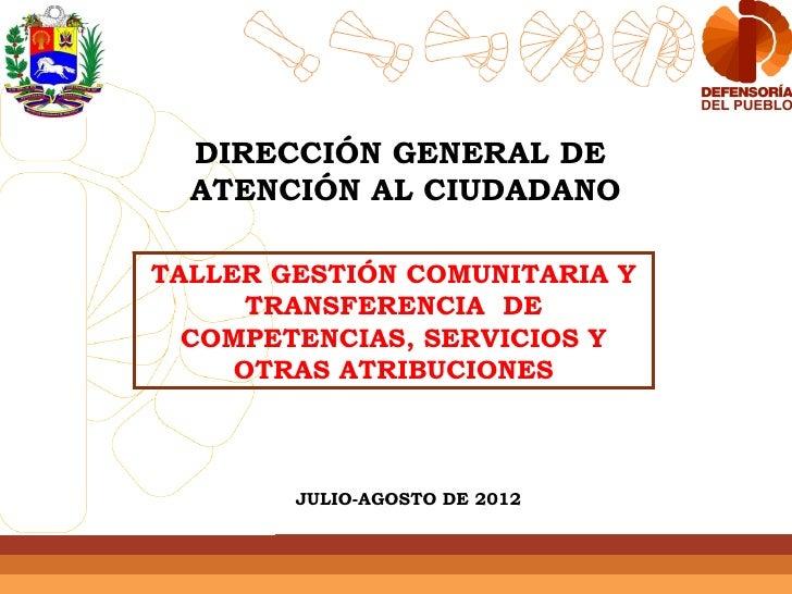 DIRECCIÓN GENERAL DE  ATENCIÓN AL CIUDADANOTALLER GESTIÓN COMUNITARIA Y      TRANSFERENCIA DE  COMPETENCIAS, SERVICIOS Y  ...