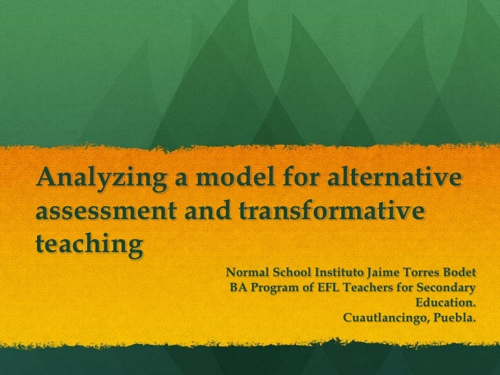 Analyzing a model for alternative assessment and transformative teaching               Normal School Instituto Jaime Torre...