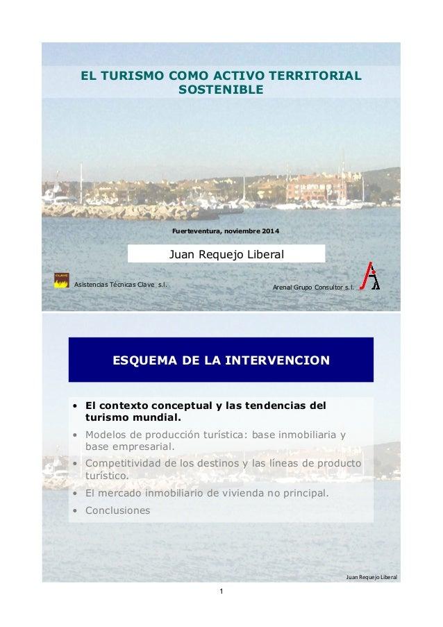 EL TURISMO COMO ACTIVO TERRITORIAL  Juan%Requejo%Liberal%  Fuerteventura, noviembre 2014  Juan Requejo Liberal  Arenal Gru...