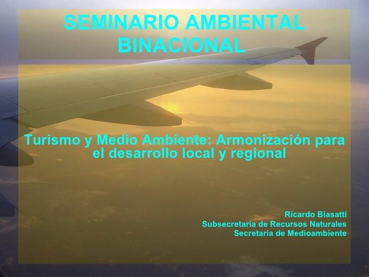 SEMINARIO AMBIENTAL BINACIONAL    <ul><li>Turismo y Medio Ambiente: Armonización para el desarrollo local y regional   </...