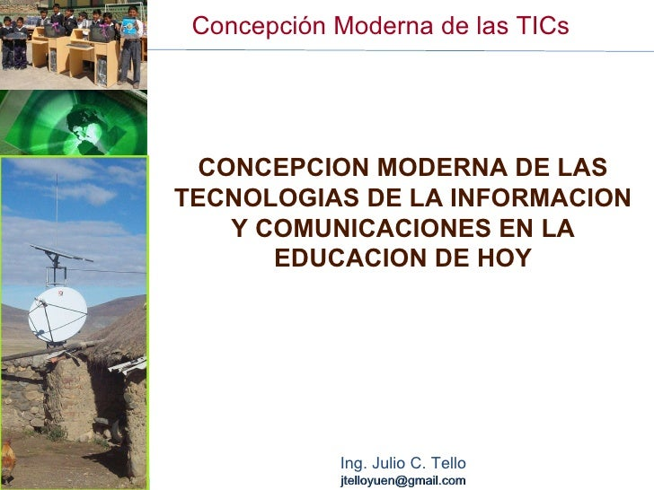 Concepción Moderna de las TICs CONCEPCION MODERNA DE LAS TECNOLOGIAS DE LA INFORMACION Y COMUNICACIONES EN LA EDUCACION DE...