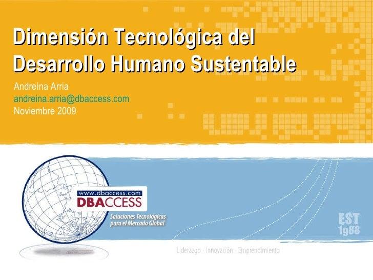 Andreína Arria [email_address] Noviembre 2009 Dimensión Tecnológica del Desarrollo Humano Sustentable