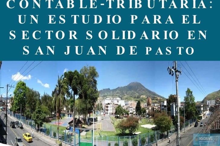 NORMATIVIDAD CONTABLE-TRIBUTARIA: UN ESTUDIO PARA EL SECTOR SOLIDARIO EN SAN JUAN DE  PASTO