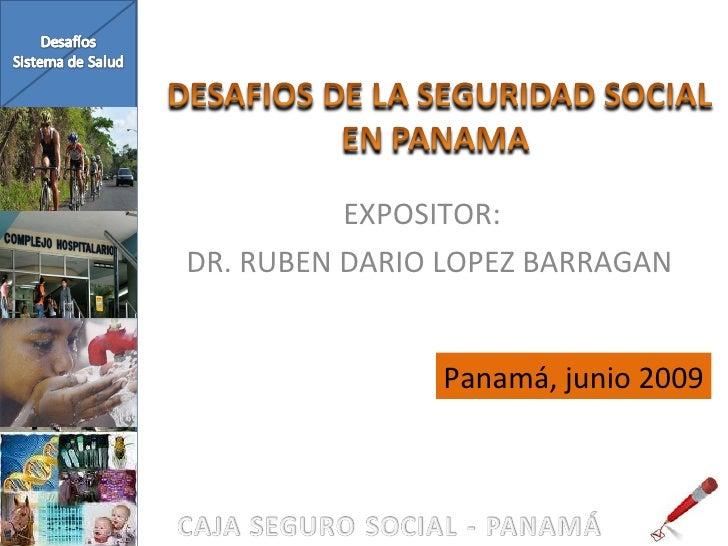 EXPOSITOR:  DR. RUBEN DARIO LOPEZ BARRAGAN Panamá, junio 2009