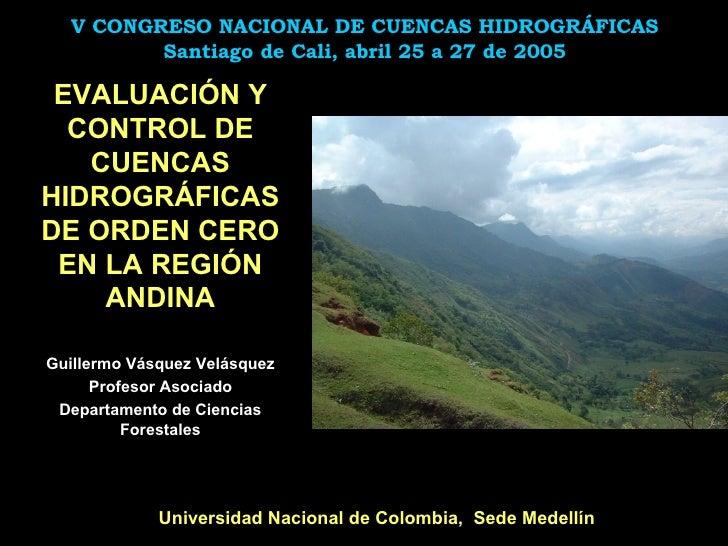 V CONGRESO NACIONAL DE CUENCAS HIDROGRÁFICAS Santiago de Cali, abril 25 a 27 de 2005 <ul><li>EVALUACIÓN Y CONTROL DE CUENC...