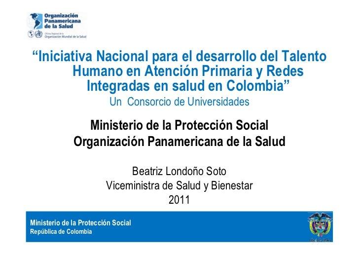 """""""Iniciativa Nacional para el desarrollo del Talento       Humano en Atención Primaria y Redes          Integradas en salud..."""