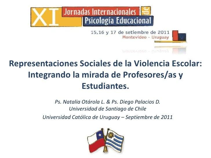 Representaciones Sociales de la Violencia Escolar: Integrando la mirada de Profesores/as y Estudiantes.<br />Ps. Natalia O...