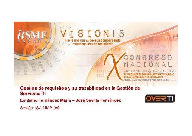 Gestión de requisitos y su trazabilidad en la Gestión de Servicios TI Emiliano Fernández Marín – José Sevilla Fernández Se...
