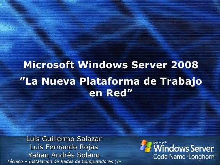 """Microsoft Windows Server 2008 """"La Nueva Plataforma de Trabajo en Red"""" Luis Guillermo Salazar Luis Fernando Rojas Yahan And..."""