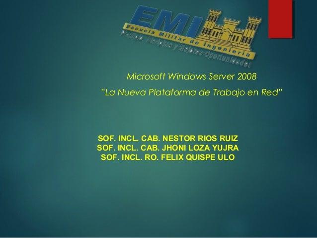 """Microsoft Windows Server 2008""""La Nueva Plataforma de Trabajo en Red""""SOF. INCL. CAB. NESTOR RIOS RUIZSOF. INCL. CAB. JHONI ..."""
