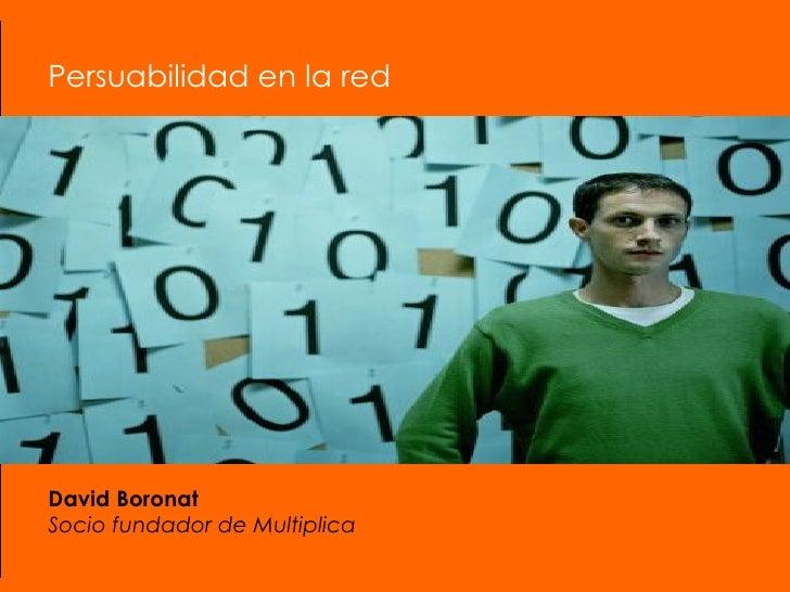 Persuabilidad en la red  David Boronat Socio fundador de Multiplica