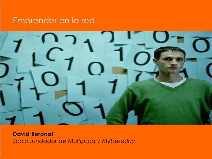 Emprender en la red  David Boronat Socio fundador de Multiplica y Mybestplay