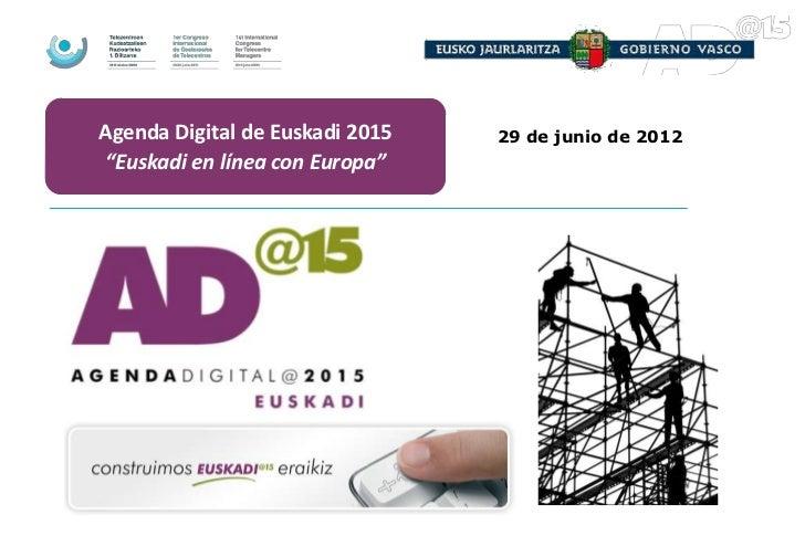"""Agenda Digital de Euskadi 2015   29 de junio de 2012""""Euskadi en línea con Europa"""""""