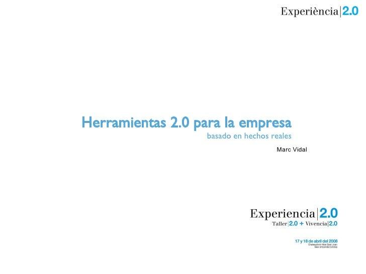 Herramientas 2.0 para la empresa basado en hechos reales Marc Vidal