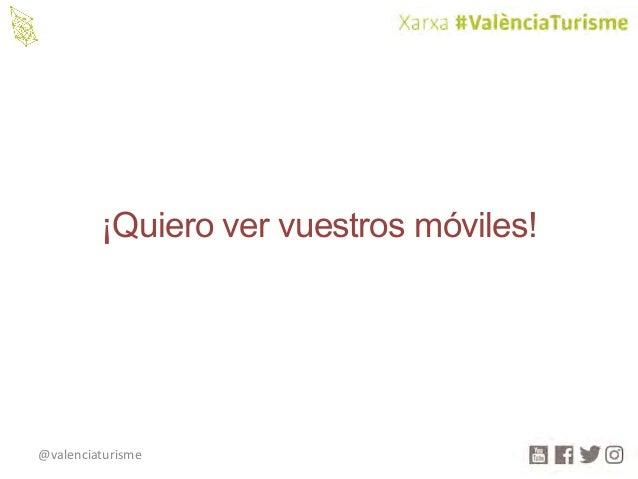 @valenciaturisme ¡Quiero ver vuestros móviles!