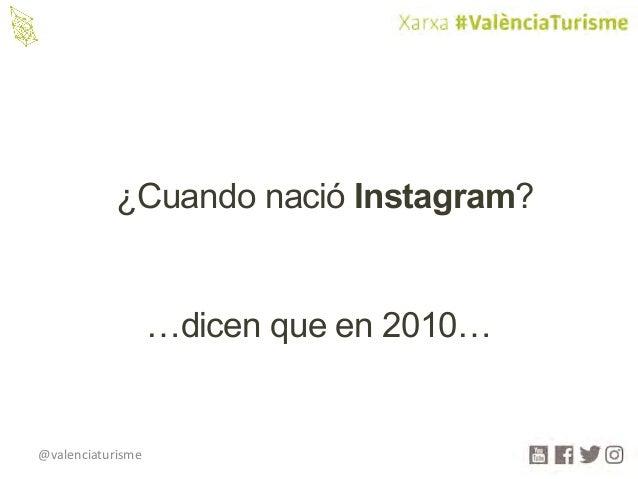 @valenciaturisme ¿Cuando nació Instagram? …dicen que en 2010…