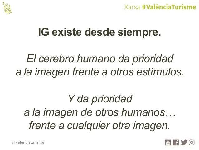 @valenciaturisme IG existe desde siempre. El cerebro humano da prioridad a la imagen frente a otros estímulos. Y da priori...