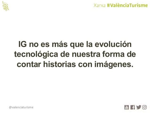 @valenciaturisme IG no es más que la evolución tecnológica de nuestra forma de contar historias con imágenes.