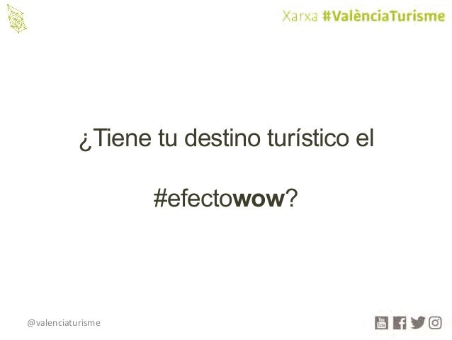 @valenciaturisme ¿Tiene tu destino turístico el #efectowow?